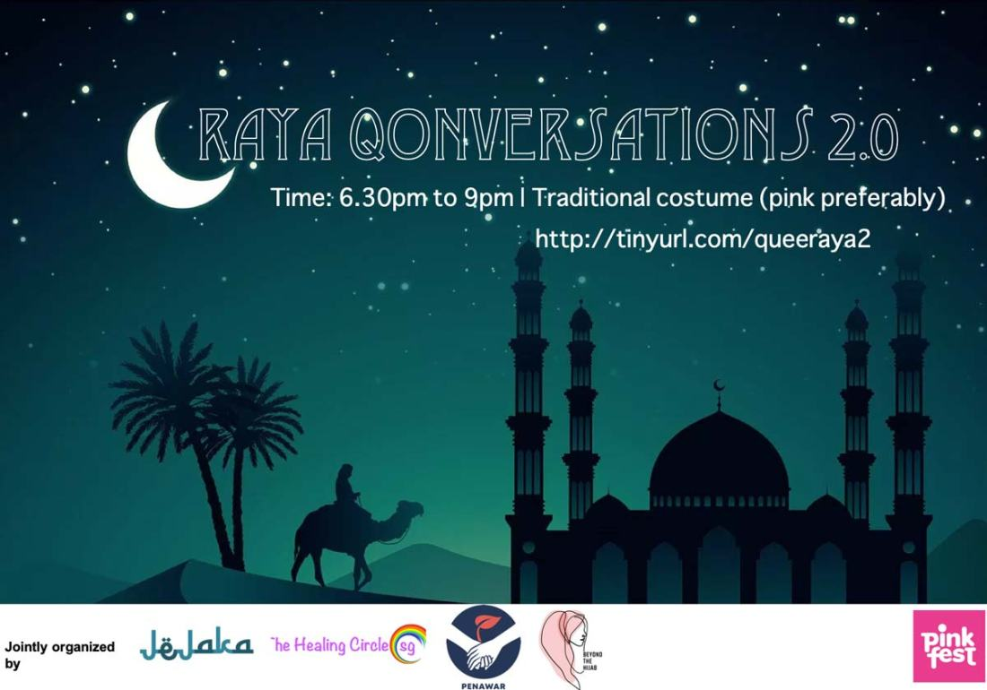 Image of a mosque against a dark green background, with sand dunes, palm trees and a person on a camel. The text reads: Raya Qonversations 2.0 Time: 6.30pm to 9pm Traditional costume (pink preferably) http://tinyurl.com/queeraya2 A white rectangle at the bottom of the image has text that reads: Jointly organized by Jejaka, TheHealingCircle.sg, Penawar & Beyond the Hijab, represented by their logos. At the bottom right is a logo of Pink Fest.